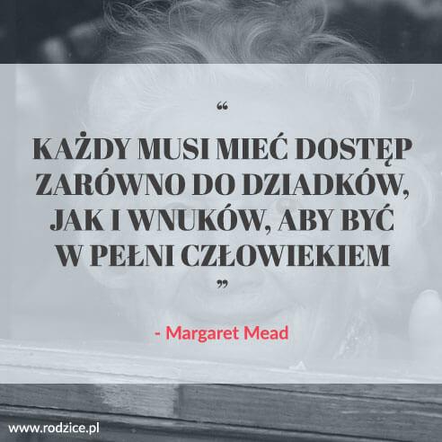 """""""Każdy musi mieć dostęp zarówno do dziadków, jak i wnuków, aby być w pełni człowiekiem"""", Margaret Mead"""