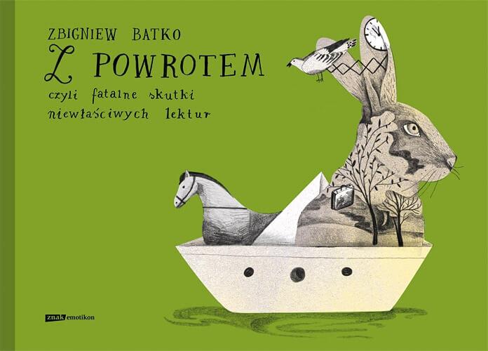 Z powrotem, czyli fatalne skutki niewłaściwych lektur - Zbigniew Batko